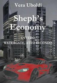 Sheph's Economyovvero Watergate, atto secondo【電子書籍】[ Vera Uboldi ]