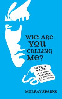 WhyAreYouCallingMe?50TrueTalesofTeasing,Tricking&TormentingTelemarketers