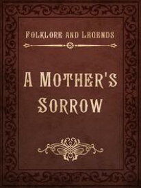 A Mother's Sorrow【電子書籍】[ Folklore and Legends ]
