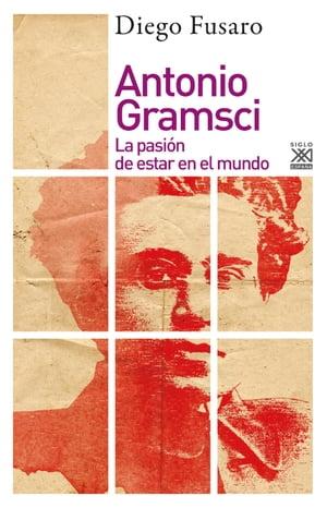 Antonio GramsciLa pasi?n de estar en el mundo【電子書籍】[ Diego Fusaro ]