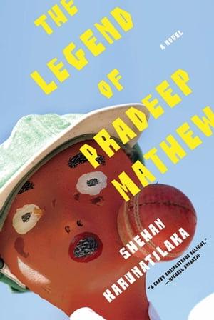 The Legend of Pradeep MathewA Novel【電子書籍】[ Shehan Karunatilaka ]