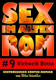 Sex im alten Rom 9 - Viehweib BinnaHistorischer Erotik-Roman von Rhino Valentino【電子書籍】[ Rhino Valentino ]