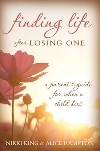 Finding Life after Losing OneA Parent's Guide for When a Child Dies【電子書籍】[ Nikki King ]