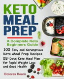 Keto Meal Prep: A Complete Keto Beginners Guide with 100 Easy and Scrumptious Keto Meal Prep Recipes and 28-…