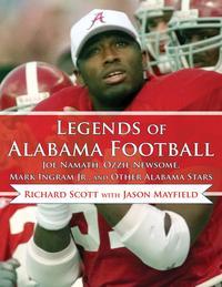 Legends of Alabama FootballJoe Namath, Ozzie Newsome, Mark Ingram Jr., and Other Alabama Stars【電子書籍】[ Richard Scott ]