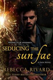 Seducing the Sun Fae【電子書籍】[ Rebecca Rivard ]