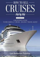 "How to Sell Cruises Step-by-Step: A Beginner's Guide to Becoming a ""Cruise-Selling"" Travel Agent, 2nd Edition"