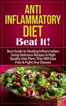 Anti-Inflammatory Diet - Beat It! - Best Guide to Healing Inflammation Using Delicious Recipes & High Qualit…