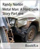 Metal Man: A Hard Luck Story Part one