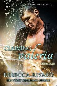 Claiming Valeria【電子書籍】[ Rebecca Rivard ]