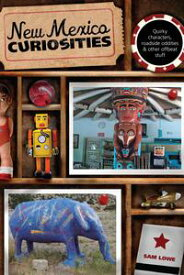 New Mexico Curiosities Quirky Characters, Roadside Oddities & Other Offbeat Stuff【電子書籍】[ Sam Lowe ]