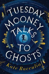 Tuesday Mooney Talks to Ghosts【電子書籍】[ Kate Racculia ]