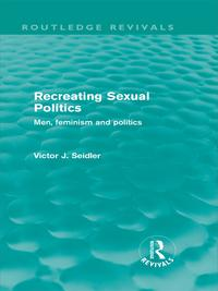 RecreatingSexualPolitics(RoutledgeRevivals)Men,FeminismandPolitics