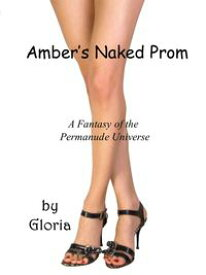 Amber's Naked PromA Fantasy of the Permanude Universe【電子書籍】[ Gloria ]