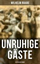 Unruhige Gäste: Historischer Roman
