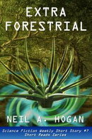 ExtraForestrial: Science Fiction Weekly Short Story #7
