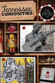 Tennessee Curiosities Quirky Characters, Roadside Oddities & Other Offbeat Stuff【電子書籍】[ Kristin Luna ]