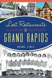 Lost Restaurants of Grand Rapids【電子書籍】[ Norma Lewis ]
