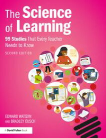 The Science of Learning 99 Studies That Every Teacher Needs to Know【電子書籍】[ Bradley Busch ]