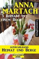 Anna Martach Auswahlband Heimat und Berge September 2018: 3 Romane in einem Buch
