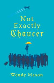 Not Exactly Chaucer【電子書籍】[ Wendy Mason ]