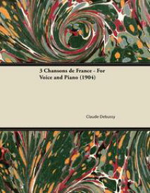 3 Chansons de France - For Voice and Piano (1904)【電子書籍】[ Claude Debussy ]