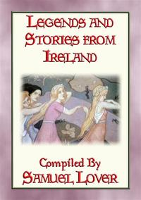 LEGENDS AND STORIES OF IRELAND - 20 Irish folk tales【電子書籍】[ Anon E. Mouse ]