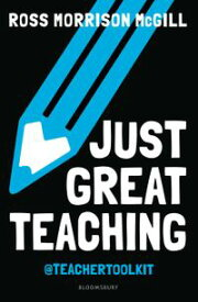 Just Great TeachingHow to tackle the top ten issues in UK classrooms【電子書籍】[ Ross Morrison McGill ]