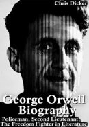 George Orwell Biography: Policeman, Second Lieutenant, The Freedom Fighter in Literature