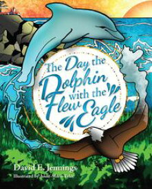 The Day the Dolphin Flew with The Eagle【電子書籍】[ David Jennings ]