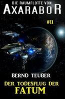 Die Raumflotte von Axarabor #11 - Der Todesflug der FATUM