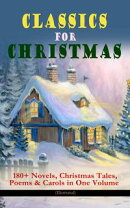 CLASSICS FOR CHRISTMAS: 180+ Novels, Christmas Tales, Poems & Carols in One Volume (Illustrated)