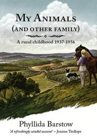 My Animals (and Other Family)A rural childhood 1937-1956【電子書籍】[ Phyllida Barstow ]