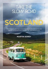 Take the Slow Road: ScotlandInspirational Journeys Round the Highlands, Lowlands and Islands of Scotland by Camper Van and Motorhome【電子書籍】[ Mr Martin Dorey ]