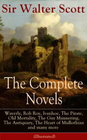 The Complete Novels of Sir Walter Scott: Waverly, Rob Roy, Ivanhoe, The Pirate, Old Mortality, The Guy Mannering, The Antiquary, The Heart of Midlothian and many more (Illustrated)The Betrothed, The Talisman, Black Dwarf, The Monastery, 【電子書籍】