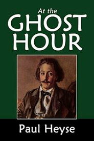 At the Ghost Hour The House of the UNBELIEVING THOMAS【電子書籍】[ PAUL HEYSE ]