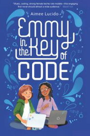 Emmy in the Key of Code【電子書籍】[ Aimee Lucido ]