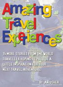 Amazing Travel Experiences: 15 more stories from one world traveller hoping to provide little inspiration fo…