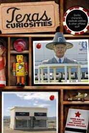 Texas Curiosities Quirky Characters, Roadside Oddities & Other Offbeat Stuff【電子書籍】[ John Kelso ]
