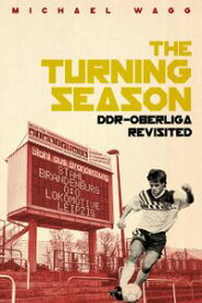 The Turning Season DDR-Oberliga Revisited【電子書籍】[ Michael Wagg ]