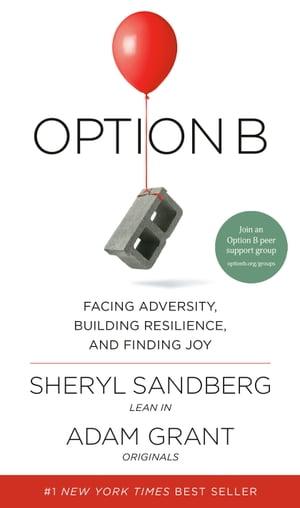 Option BFacing Adversity, Building Resilience, and Finding Joy【電子書籍】[ Sheryl Sandberg ]