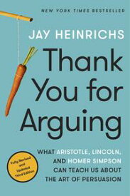 Thank You for Arguing, Third Edition【電子書籍】[ Jay Heinrichs ]