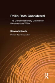 Philip Roth ConsideredThe Concentrationary Universe of the American Writer【電子書籍】[ Steven Milowitz ]