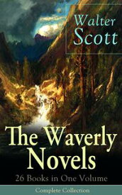 The Waverly Novels: 26 Books in One Volume - Complete CollectionRob Roy, Ivanhoe, The Pirate, Waverly, Old Mortality, The Guy Mannering, The Antiquary, The Heart of Midlothian, The Betrothed, The Talisman, Black Dwarf, The Monastery, Ken【電子書籍】