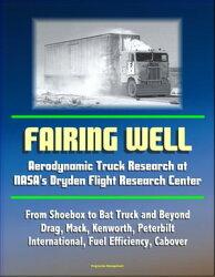 Fairing Well: Aerodynamic Truck Research at NASA's Dryden Flight Research Center - From Shoebox to Bat Truck…