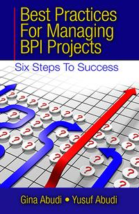 Best Practices for Managing BPI ProjectsSix Steps to Success【電子書籍】[ Gina Abudi ]