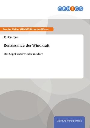 Renaissance der WindkraftDas Segel wird wieder modern【電子書籍】[ R. Reuter ]