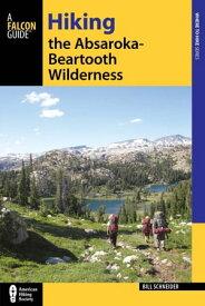 Hiking the Absaroka-Beartooth Wilderness【電子書籍】[ Bill Schneider ]