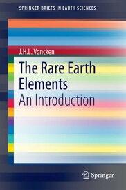 The Rare Earth Elements An Introduction【電子書籍】[ J.H.L. Voncken ]