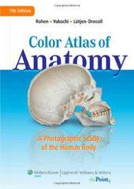 Color Atlas of AnatomyA Photographic Study of the Human Body【電子書籍】[ Johannes W. Rohen ]